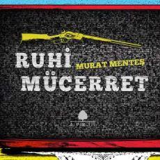 Murat Menteş'in Bir Çırpıda Okunan Enfes Kitabı Ruhi Mücerret'te Geçen Müzik Eserleri