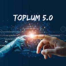 Teknolojinin İnsanla Entegre Olduğu Süper Akıllı Toplum Modeli: Toplum 5.0
