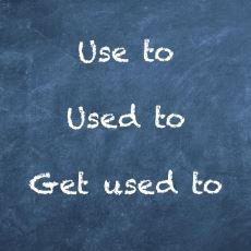 İngilizcedeki Use to, Used to ve Get Used to Sözleri Arasındaki Fark Nedir?